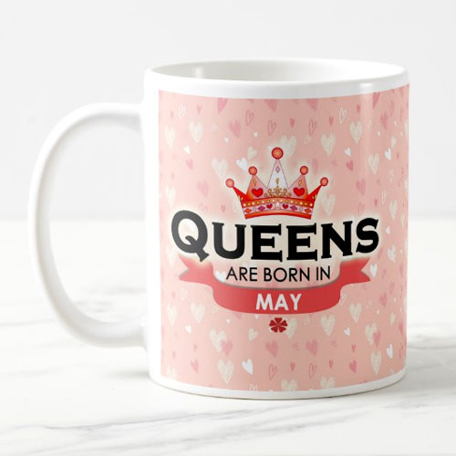 Queens Are Born In May Mug
