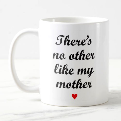 Theres No Other Like My Mother Mug